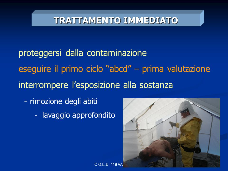 C.O.E.U. 118 VARESE TRATTAMENTO IMMEDIATO proteggersi dalla contaminazione eseguire il primo ciclo abcd – prima valutazione interrompere lesposizione