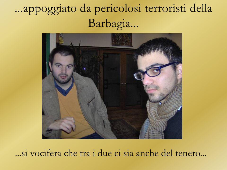 ...appoggiato da pericolosi terroristi della Barbagia......si vocifera che tra i due ci sia anche del tenero...