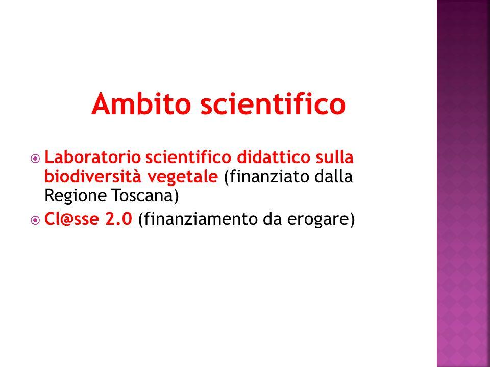 Ambito scientifico Laboratorio scientifico didattico sulla biodiversità vegetale (finanziato dalla Regione Toscana) Cl@sse 2.0 (finanziamento da erogare)