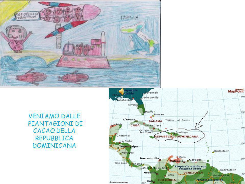 VENIAMO DALLE PIANTAGIONI DI CACAO DELLA REPUBBLICA DOMINICANA