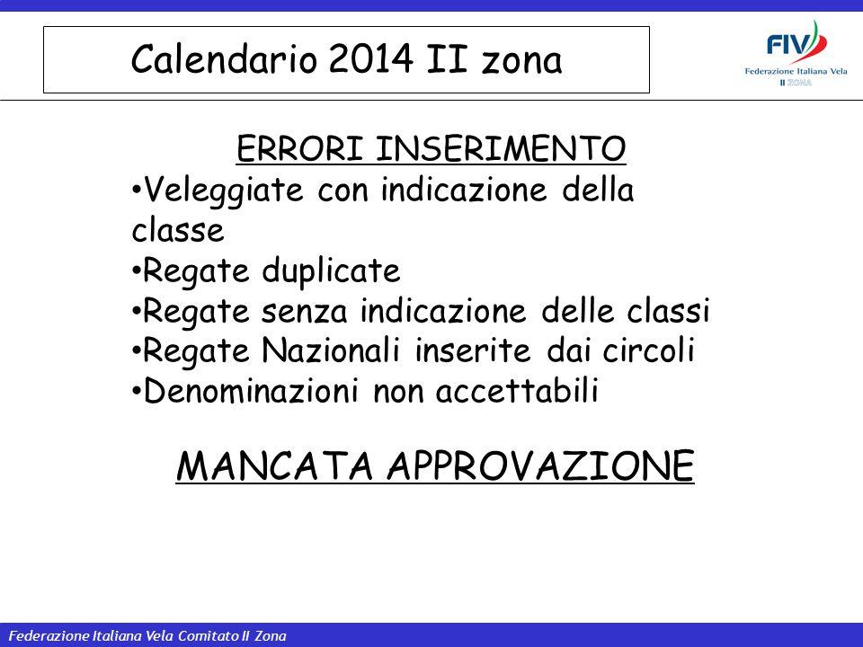 Federazione Italiana Vela Comitato II Zona Calendario 2014 II zona ERRORI INSERIMENTO Veleggiate con indicazione della classe Regate duplicate Regate