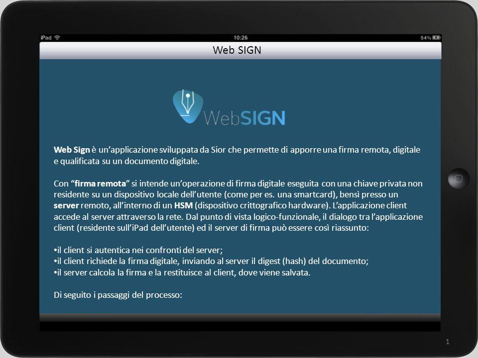 un sistema integrato per la gestione della rete commerciale 1 Web Sign è unapplicazione sviluppata da Sior che permette di apporre una firma remota, digitale e qualificata su un documento digitale.