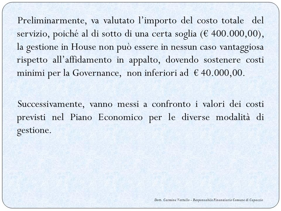 Dott. Carmine Vertullo - Responsabile Finanziario Comune di Capaccio Preliminarmente, va valutato limporto del costo totale del servizio, poiché al di