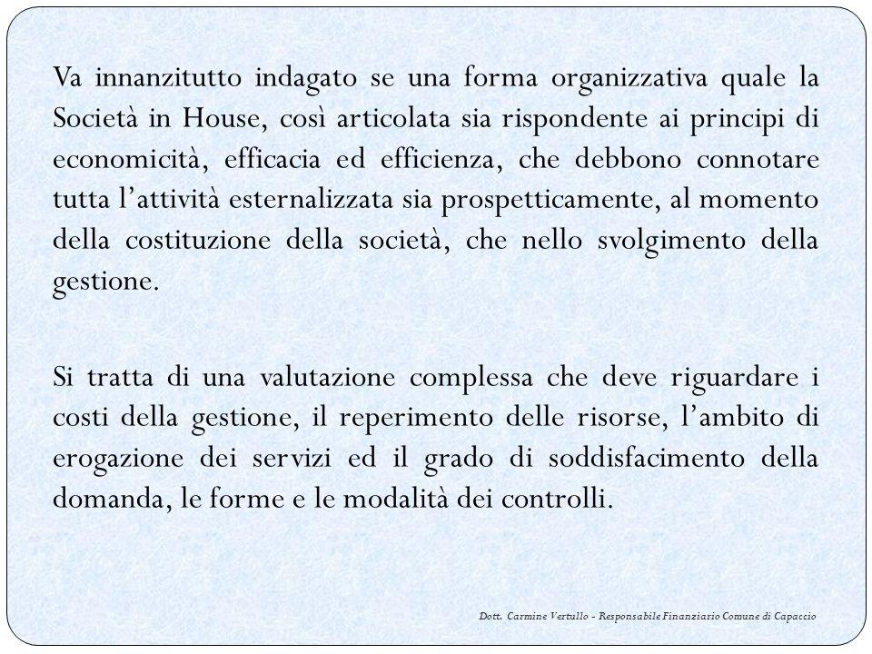 Dott. Carmine Vertullo - Responsabile Finanziario Comune di Capaccio Va innanzitutto indagato se una forma organizzativa quale la Società in House, co