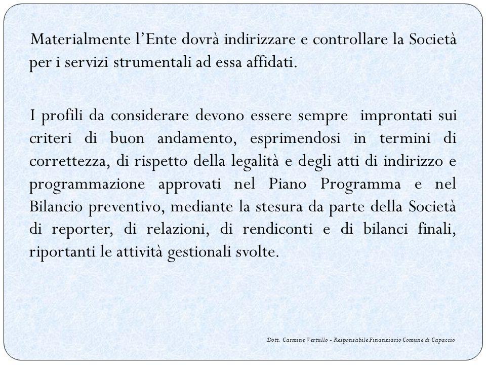 Dott. Carmine Vertullo - Responsabile Finanziario Comune di Capaccio Materialmente lEnte dovrà indirizzare e controllare la Società per i servizi stru