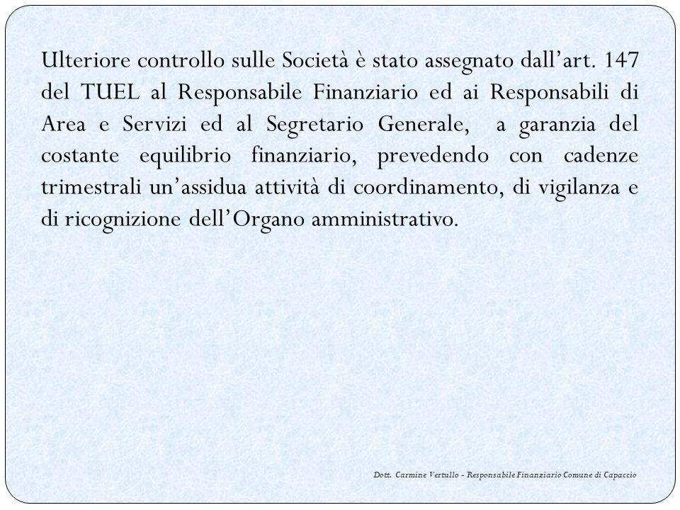 Dott. Carmine Vertullo - Responsabile Finanziario Comune di Capaccio Ulteriore controllo sulle Società è stato assegnato dallart. 147 del TUEL al Resp