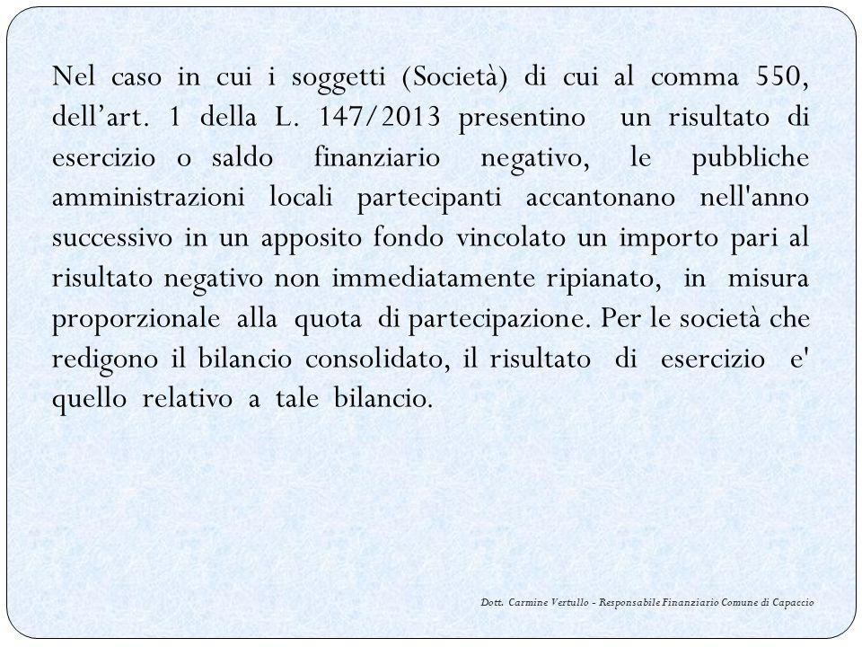 Dott. Carmine Vertullo - Responsabile Finanziario Comune di Capaccio Nel caso in cui i soggetti (Società) di cui al comma 550, dellart. 1 della L. 147