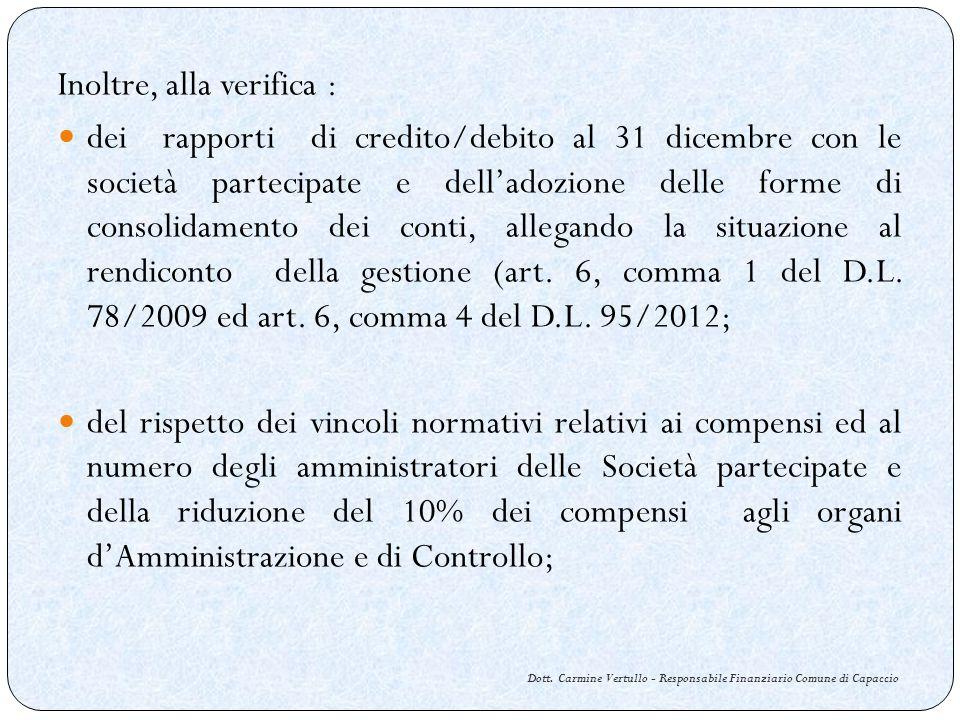 Dott. Carmine Vertullo - Responsabile Finanziario Comune di Capaccio Inoltre, alla verifica : dei rapporti di credito/debito al 31 dicembre con le soc