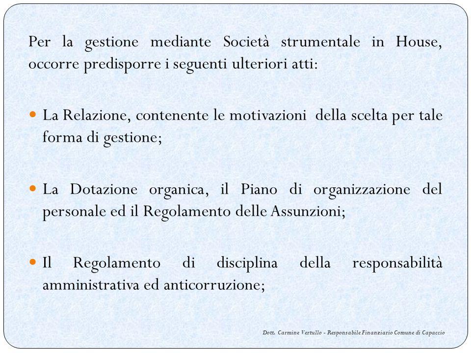 Dott. Carmine Vertullo - Responsabile Finanziario Comune di Capaccio Per la gestione mediante Società strumentale in House, occorre predisporre i segu