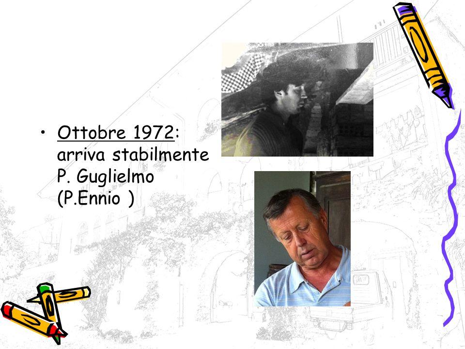 Ottobre 1972: arriva stabilmente P. Guglielmo (P.Ennio )