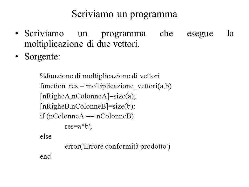 Scriviamo un programma Scriviamo un programma che esegue la moltiplicazione di due vettori. Sorgente: %funzione di moltiplicazione di vettori function