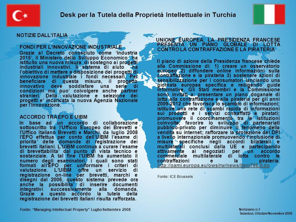 Desk per la Tutela della Proprietá Intellettuale in Turchia LA TUTELA DEI DIRITTI DI PROPRIETÀ INTELLETTUALE IN TURCHIA Contesto giuridico Sebbene non esista alcun accordo bilaterale tra Italia e Turchia riguardo alla tutela dei diritti Proprietà intellettuale e industriale (PI), la Turchia è comunque parte della Convenzione di Parigi del 1883 per la Protezione dellla Proprietà Industriale nonché degli accordi TRIPS.