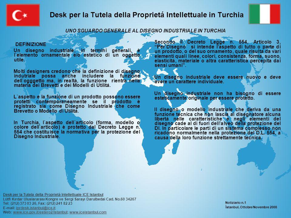 Desk per la Tutela della Proprietá Intellettuale in Turchia REGISTRAZIONE Lorgano deputato alla registrazione dei disegni industriali in Turchia è lIstituto dei Brevetti turco.