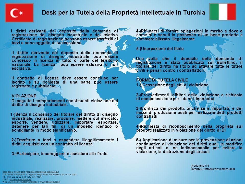 Desk per la Tutela della Proprietá Intellettuale in Turchia I diritti derivanti dal deposito della domanda di registrazione del disegno industriale e dal relativo Certificato di registrazione possono essere trasferiti ai terzi e sono oggetto di successione.