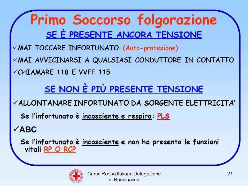 Croce Rossa Italiana Delegazione di Buccinasco 21 C O N V E N Z I O N E D I G I N E V R A 2 2 A G O S T O 1 8 6 4 SE È PRESENTE ANCORA TENSIONE MAI TOCCARE INFORTUNATO (Auto-protezione) MAI AVVICINARSI A QUALSIASI CONDUTTORE IN CONTATTO CHIAMARE 118 E VVFF 115 SE NON È PIÙ PRESENTE TENSIONE ALLONTANARE INFORTUNATO DA SORGENTE ELETTRICITA Se linfortunato è incosciente e respira: PLS ABC Se linfortunato è incosciente e non ha presenta le funzioni vitali RP O RCP Primo Soccorso folgorazione
