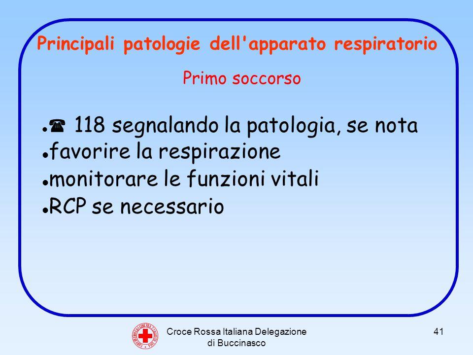 Croce Rossa Italiana Delegazione di Buccinasco 41 C O N V E N Z I O N E D I G I N E V R A 2 2 A G O S T O 1 8 6 4 Principali patologie dell apparato respiratorio Primo soccorso 118 segnalando la patologia, se nota favorire la respirazione monitorare le funzioni vitali RCP se necessario