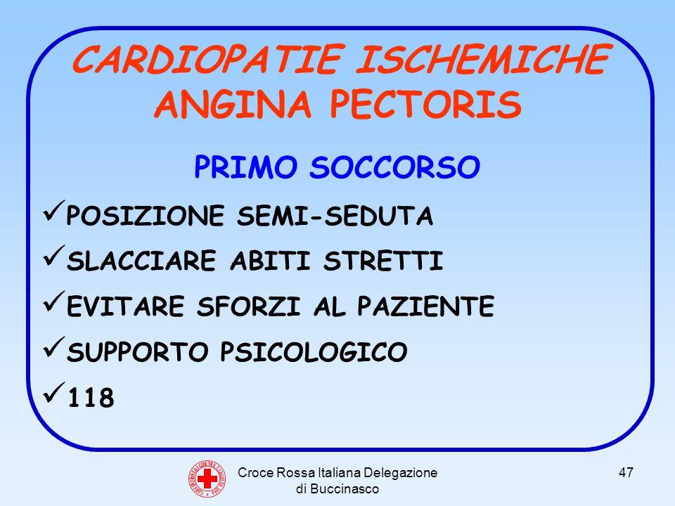 Croce Rossa Italiana Delegazione di Buccinasco 47 CARDIOPATIE ISCHEMICHE ANGINA PECTORIS PRIMO SOCCORSO POSIZIONE SEMI-SEDUTA SLACCIARE ABITI STRETTI EVITARE SFORZI AL PAZIENTE SUPPORTO PSICOLOGICO 118 C O N V E N Z I O N E D I G I N E V R A 2 2 A G O S T O 1 8 6 4