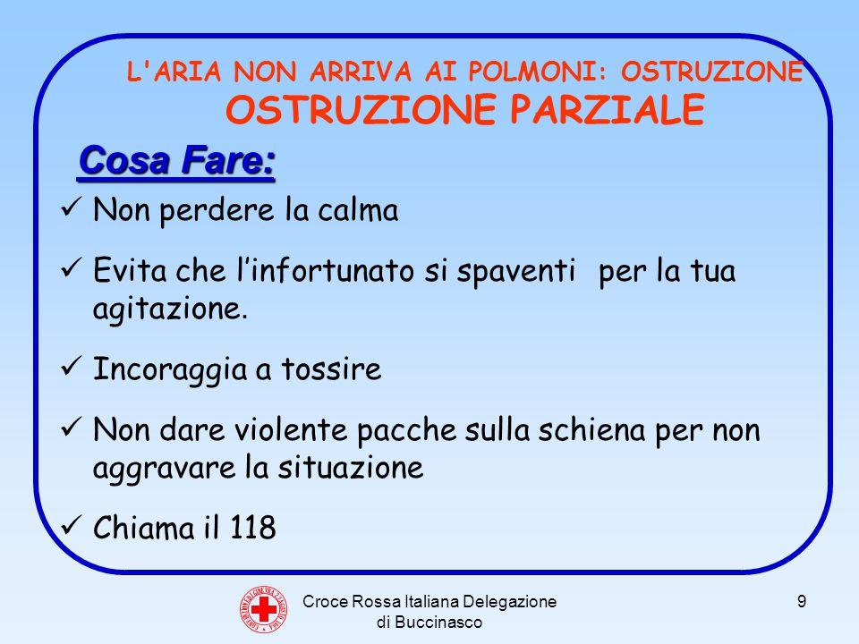 Croce Rossa Italiana Delegazione di Buccinasco 9 C O N V E N Z I O N E D I G I N E V R A 2 2 A G O S T O 1 8 6 4 L ARIA NON ARRIVA AI POLMONI: OSTRUZIONE OSTRUZIONE PARZIALE Non perdere la calma Evita che linfortunato si spaventi per la tua agitazione.