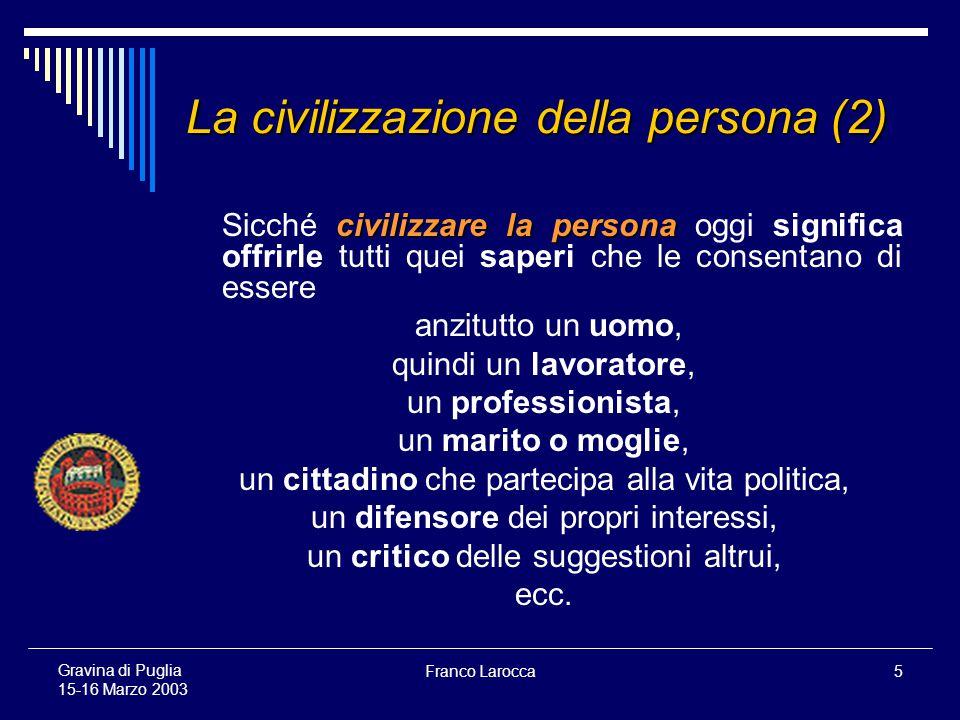Franco Larocca56 Gravina di Puglia 15-16 Marzo 2003 Spunti di riflessione pedagogica a margine della legge quadro Art.