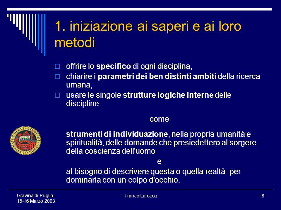 Franco Larocca59 Gravina di Puglia 15-16 Marzo 2003 Spunti di riflessione pedagogica a margine della legge quadro Una sottolineatura: il punto 13 del comma 1 dellart.