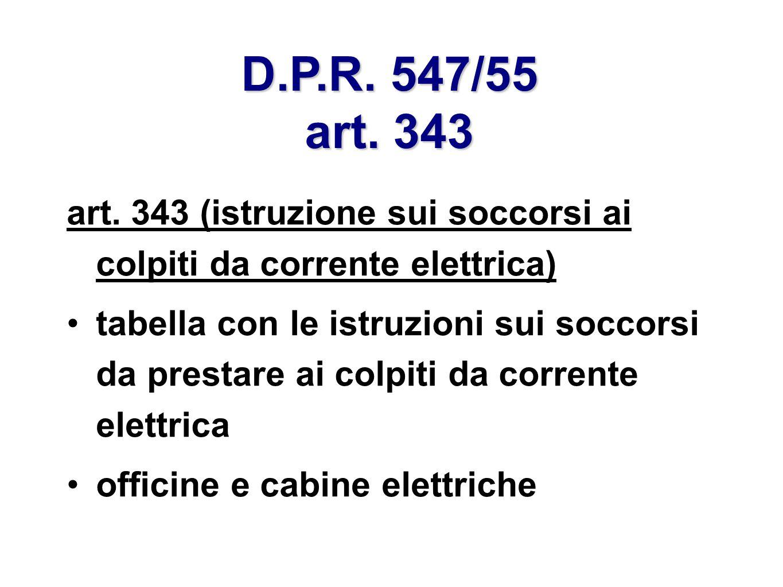 D.P.R. 547/55 art. 343 art. 343 (istruzione sui soccorsi ai colpiti da corrente elettrica) tabella con le istruzioni sui soccorsi da prestare ai colpi