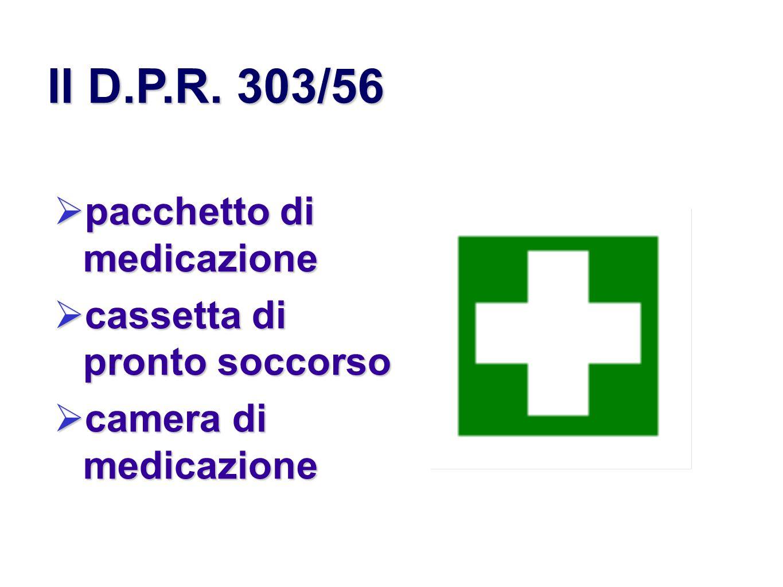 Il D.P.R. 303/56 pacchetto di medicazione pacchetto di medicazione cassetta di pronto soccorso cassetta di pronto soccorso camera di medicazione camer
