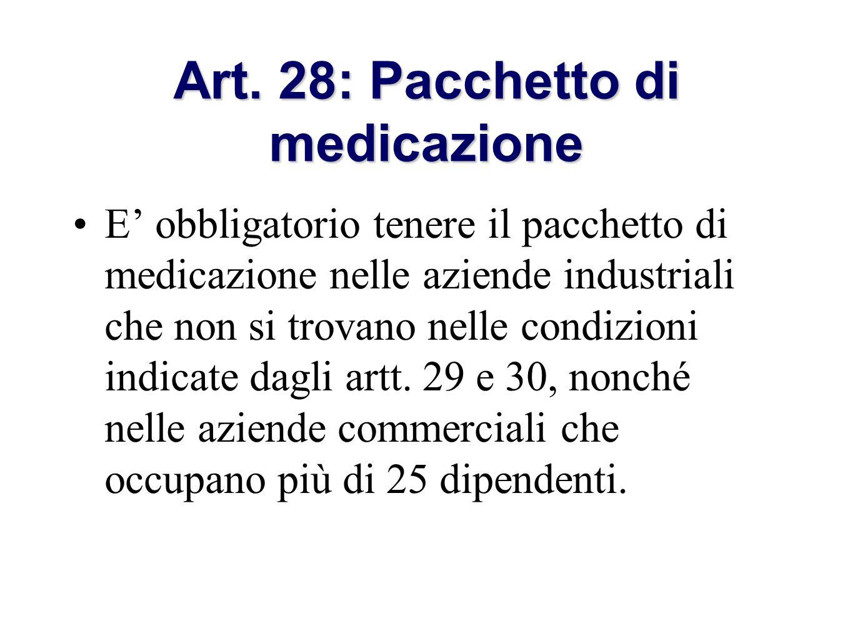 Art. 28: Pacchetto di medicazione E obbligatorio tenere il pacchetto di medicazione nelle aziende industriali che non si trovano nelle condizioni indi