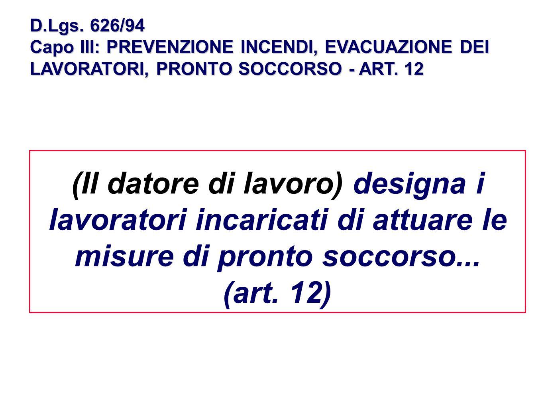 D.Lgs. 626/94 Capo III: PREVENZIONE INCENDI, EVACUAZIONE DEI LAVORATORI, PRONTO SOCCORSO - ART. 12 (Il datore di lavoro) designa i lavoratori incarica