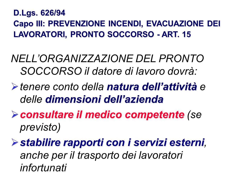 D.Lgs. 626/94 Capo III: PREVENZIONE INCENDI, EVACUAZIONE DEI LAVORATORI, PRONTO SOCCORSO - ART. 15 NELLORGANIZZAZIONE DEL PRONTO SOCCORSO il datore di