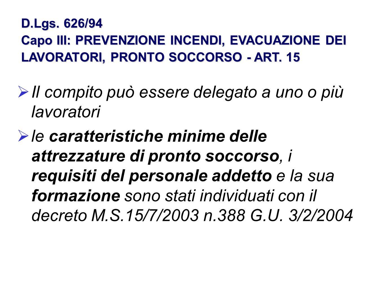 D.Lgs. 626/94 Capo III: PREVENZIONE INCENDI, EVACUAZIONE DEI LAVORATORI, PRONTO SOCCORSO - ART. 15 Il compito può essere delegato a uno o più lavorato