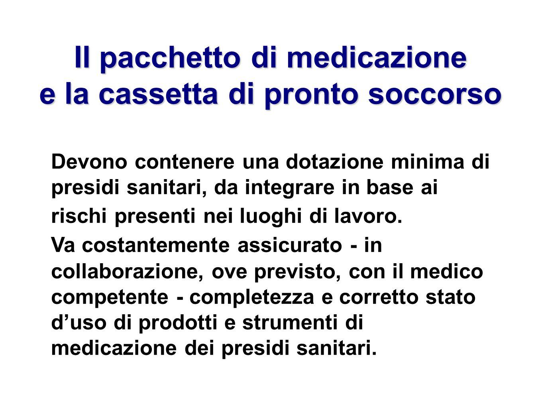 Il pacchetto di medicazione e la cassetta di pronto soccorso Devono contenere una dotazione minima di presidi sanitari, da integrare in base ai rischi