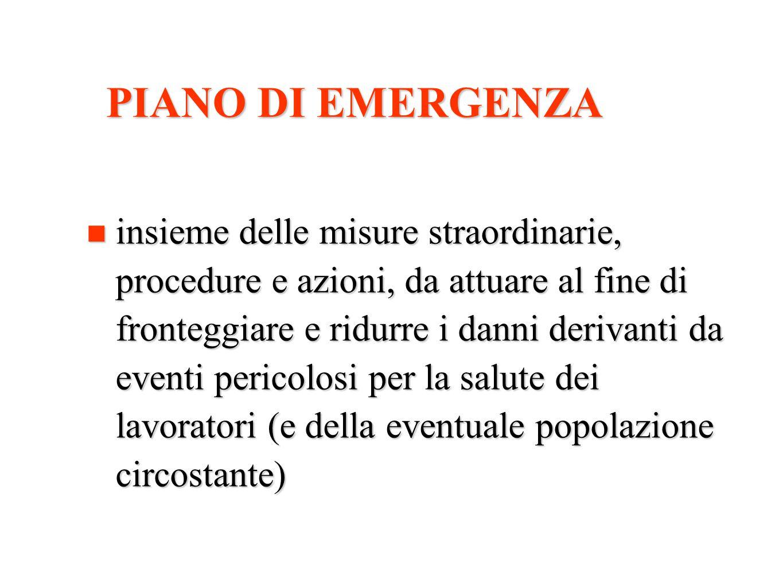 PIANO DI EMERGENZA insieme delle misure straordinarie, procedure e azioni, da attuare al fine di fronteggiare e ridurre i danni derivanti da eventi pe