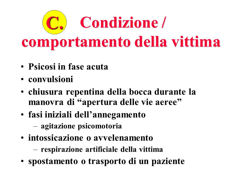 Condizione / comportamento della vittima Condizione / comportamento della vittima Psicosi in fase acuta convulsioni chiusura repentina della bocca dur