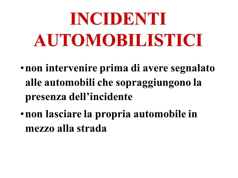 INCIDENTI AUTOMOBILISTICI non intervenire prima di avere segnalato alle automobili che sopraggiungono la presenza dellincidente non lasciare la propri