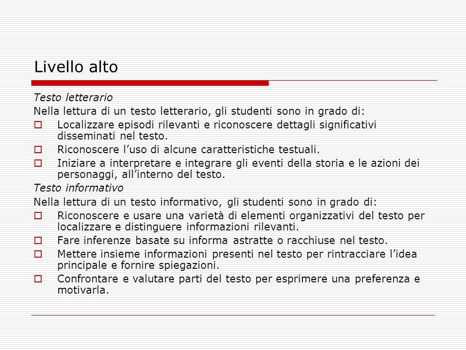 Livello alto Testo letterario Nella lettura di un testo letterario, gli studenti sono in grado di: Localizzare episodi rilevanti e riconoscere dettagl