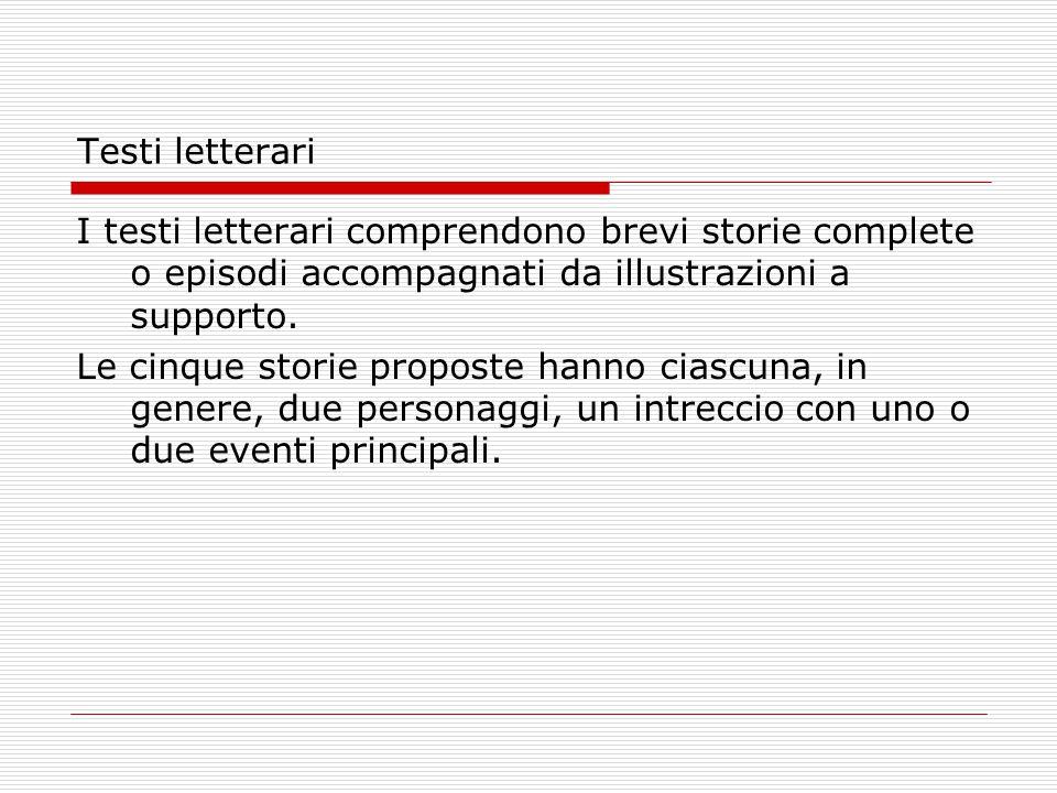 Testi letterari I testi letterari comprendono brevi storie complete o episodi accompagnati da illustrazioni a supporto. Le cinque storie proposte hann