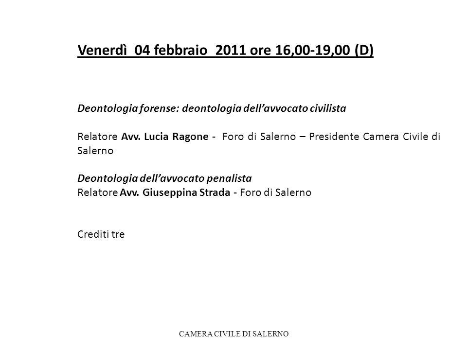 Venerdì 04 febbraio 2011 ore 16,00-19,00 (D) Deontologia forense: deontologia dellavvocato civilista Relatore Avv.