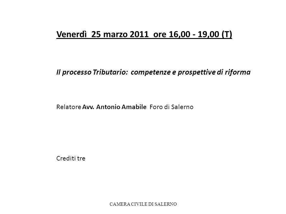 Venerdì 25 marzo 2011 ore 16,00 - 19,00 (T) Il processo Tributario: competenze e prospettive di riforma Relatore Avv.