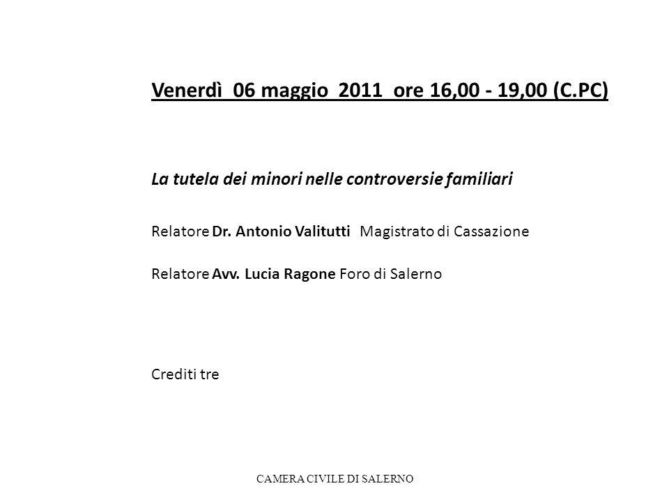 Venerdì 06 maggio 2011 ore 16,00 - 19,00 (C.PC) La tutela dei minori nelle controversie familiari Relatore Dr.