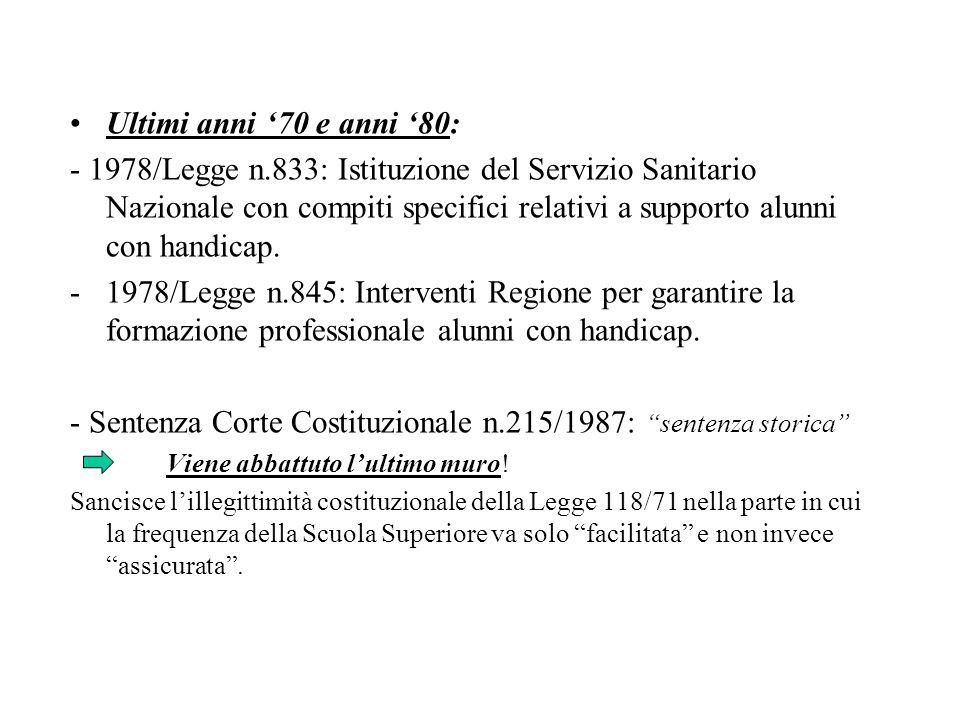 Ultimi anni 70 e anni 80: - 1978/Legge n.833: Istituzione del Servizio Sanitario Nazionale con compiti specifici relativi a supporto alunni con handicap.
