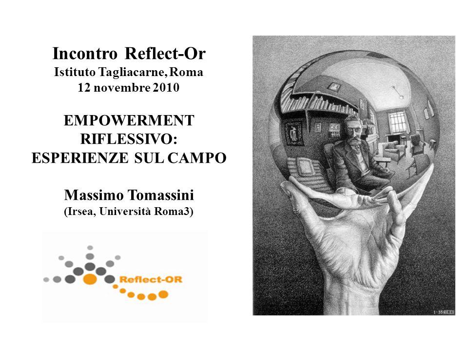 Incontro Reflect-Or Istituto Tagliacarne, Roma 12 novembre 2010 EMPOWERMENT RIFLESSIVO: ESPERIENZE SUL CAMPO Massimo Tomassini (Irsea, Università Roma