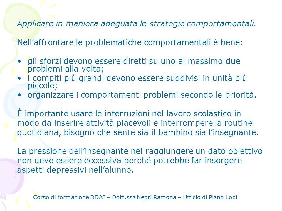 Corso di formazione DDAI – Dott.ssa Negri Ramona – Ufficio di Piano Lodi Applicare in maniera adeguata le strategie comportamentali.