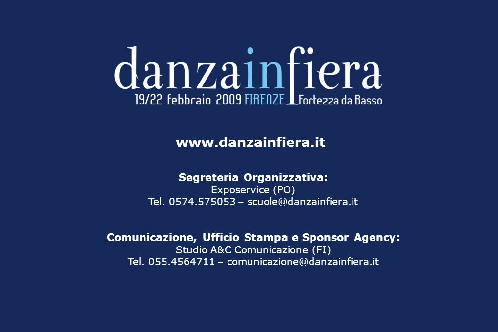 Segreteria Organizzativa: Exposervice (PO) Tel. 0574.575053 – scuole@danzainfiera.it Comunicazione, Ufficio Stampa e Sponsor Agency: Studio A&C Comuni