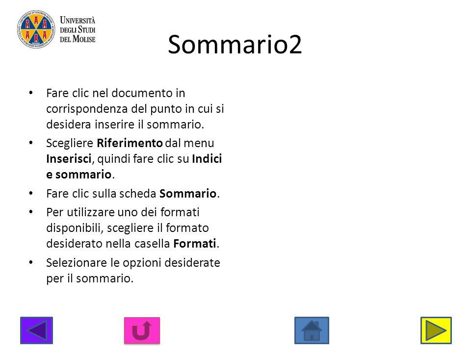 Sommario2 Fare clic nel documento in corrispondenza del punto in cui si desidera inserire il sommario. Scegliere Riferimento dal menu Inserisci, quind