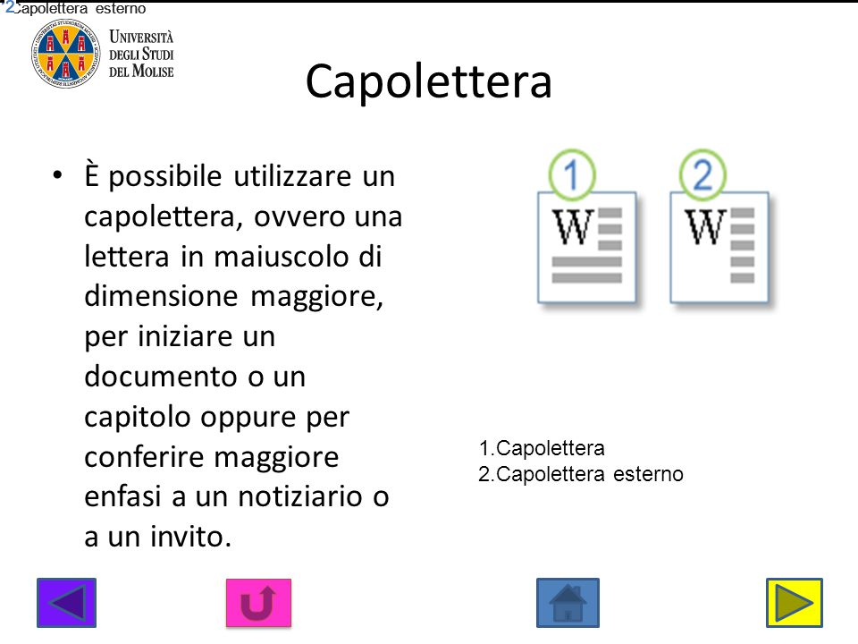 Capolettera È possibile utilizzare un capolettera, ovvero una lettera in maiuscolo di dimensione maggiore, per iniziare un documento o un capitolo opp