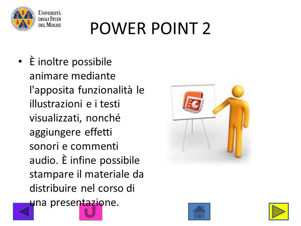 POWER POINT 2 È inoltre possibile animare mediante l'apposita funzionalità le illustrazioni e i testi visualizzati, nonché aggiungere effetti sonori e