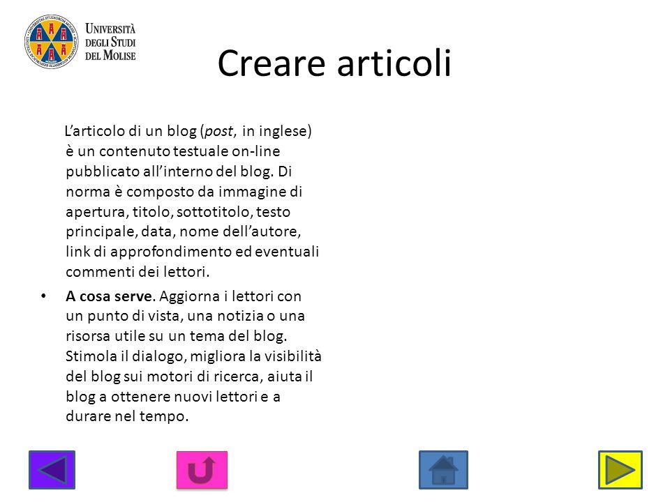 Creare articoli Larticolo di un blog (post, in inglese) è un contenuto testuale on-line pubblicato allinterno del blog. Di norma è composto da immagin