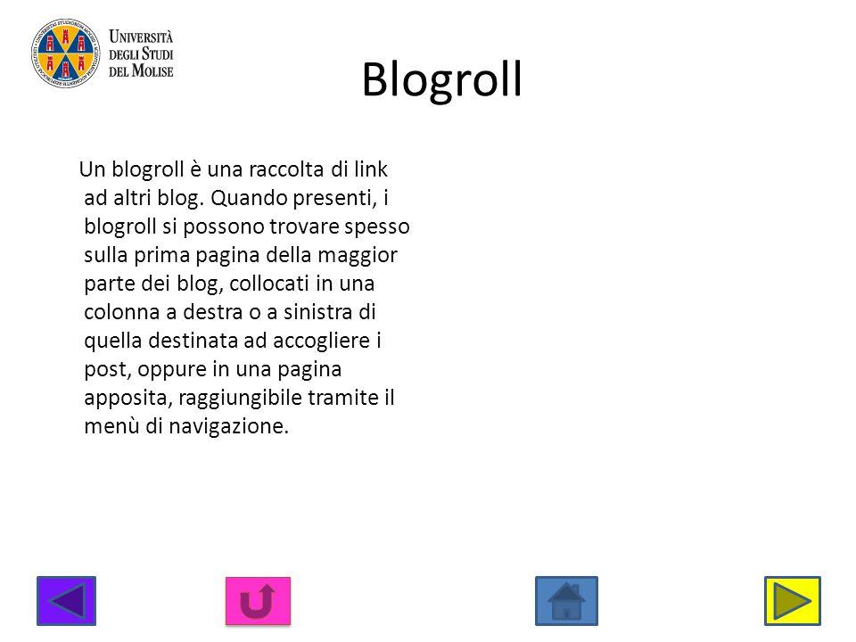Blogroll Un blogroll è una raccolta di link ad altri blog. Quando presenti, i blogroll si possono trovare spesso sulla prima pagina della maggior part
