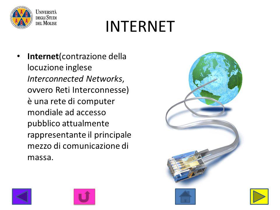 INTERNET Internet(contrazione della locuzione inglese Interconnected Networks, ovvero Reti Interconnesse) è una rete di computer mondiale ad accesso p
