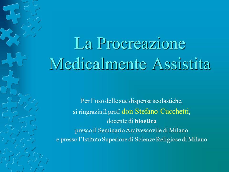 La Procreazione Medicalmente Assistita Per luso delle sue dispense scolastiche, si ringrazia il prof. don Stefano Cucchetti, docente di bioetica press